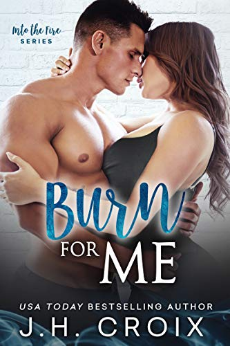 Burn For Me by JH Croix - Into The Fire book 1