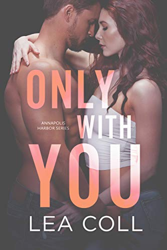 Only With You by Lea Coll - Annapolis Harbor book 1