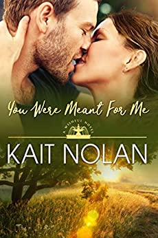 You Were Meant For Me by Kait Nolan